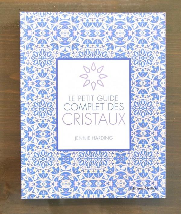 Le Petit Guide Complet des Cristaux
